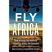 Fly Africa: How Aviation Can Generate Prosperity Across the Continent (English Edition)