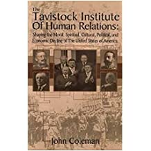 The Tavistock Institute Of Human Relations: Shaping The Moral, Spiritual, Cultural, Political And Economic Decline Of The United States Of America