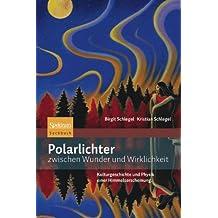 Polarlichter zwischen Wunder und Wirklichkeit: Kulturgeschichte und Physik einer Himmelserscheinung