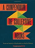 A Compendium of Collective Nouns: From an Armory of Aardvarks to a Zeal of Zebras
