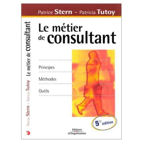 Le métier de consultant : Principes, méthodes, outils