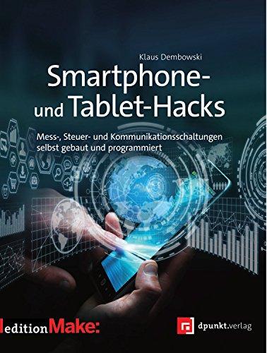 Smartphone- und Tablet-Hacks: Mess-, Steuer- und Kommunikationsschaltungen selbst gebaut und programmiert (Edition Make:) -