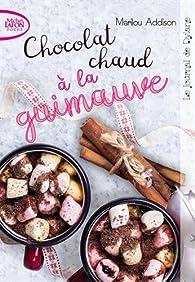 Le Journal de Dylane, tome 2 : Chocolat Chaud a la Guimauve par Marilou Addison