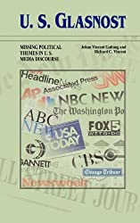 U.S. Glasnost: Missing Political Themes in U.S. Media Discourse (Communication Alternatives)