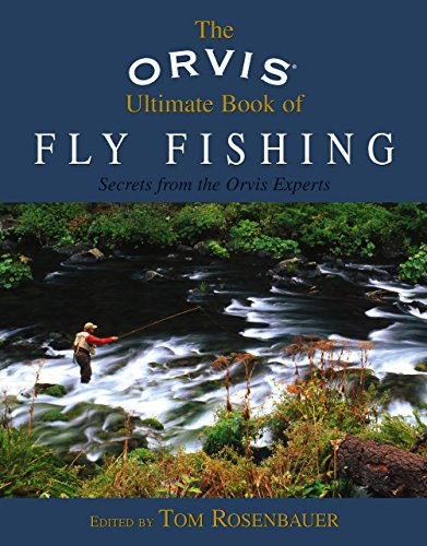 Orvis Ultimate Book of Fly Fishing: Secrets From The Orvis Experts (Orvis Fly Fishing)