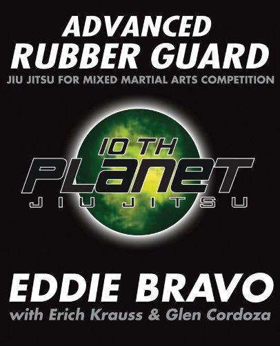 Advanced Rubber Guard: Jiu-Jitsu for Mixed Martial Arts Competition por Eddie Bravo