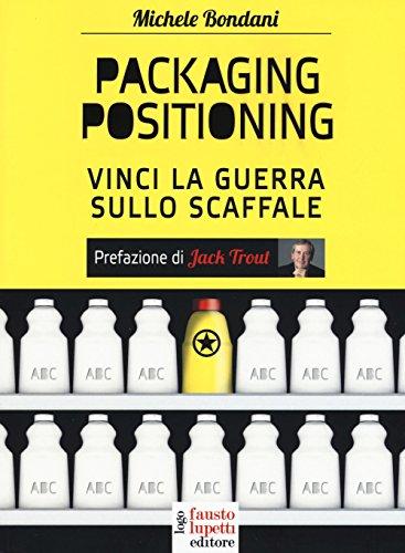 Packaging positioning. Vinci la guerra sullo scaffale di Michele Bondani