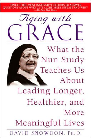 Aging with Grace: What the Nun Study Teaches Us About Leading Longer, Healthier, and More Meaningful Lives (English Edition)