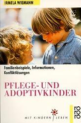 Pflege- und Adoptivkinder. Familienbeispiele, Informationen, Konfliktlösungen.