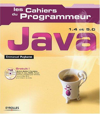 Les Cahiers du programmeur (1 livre + 1 CD-Rom) : Java 1.4 et 5.0 par Emmanuel Puybaret