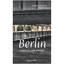 Berlin abseits der Pfade: Eine etwas andere Reise durch die Stadt an Spree und Landwehrkanal