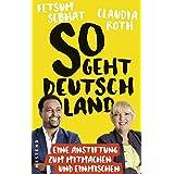 So geht Deutschland: Eine Anstiftung zum Mitmachen und Einmischen