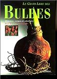 Le grand livre des bulbes : Rhizomes, cormes et tubercules