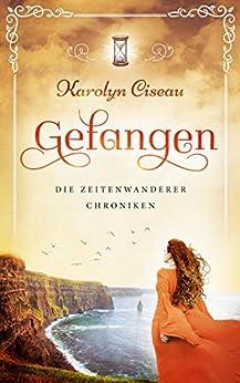 Gefangen - Die Zeitenwanderer-Chroniken (German Edition) by [Ciseau, Karolyn]