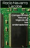 Componentes físicos y lógicos de los ordenadores (Fichas de informática) (Spanish Edition)