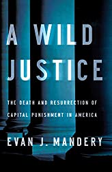 Wild Justice: The Death and Resurrection of Capital Punishment in America