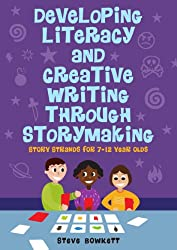 Developing Literacy and Creative Writing through Storymaking: Story Strands for 7-12 year olds: Story Strands for 7-12 year olds