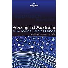 Lonely Planet Aboriginal Australia: & the Torres Strait Islands