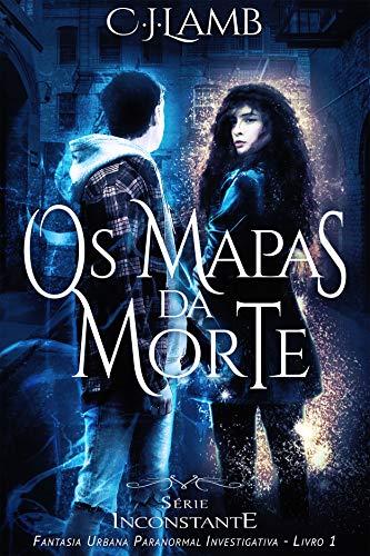 Os Mapas da Morte: Inconstante - Série de Fantasia Urbana Paranormal Investigativa (Livro 1) (Portuguese Edition)