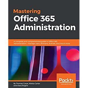 Mastering Office 365 Administration: A complete and comprehensive guide to Office 365 Administration – manage users, domains, licenses, and much more (English Edition)