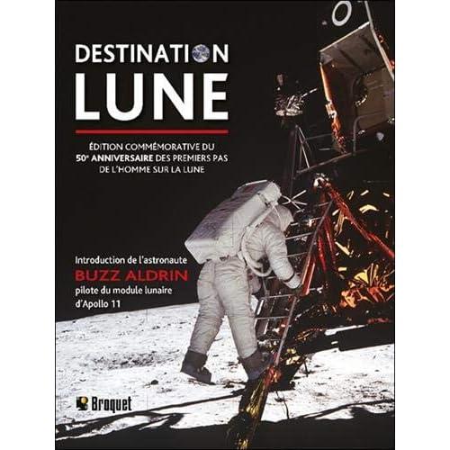 Destination Lune - Edition commémorative du 50e anniversaire des premiers pas de l'homme sur la lune