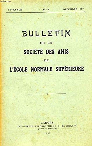 BULLETIN DE LA SOCIETE DES AMIS DE L'ECOLE NORMALE SUPERIEURE, 18e ANNEE, N° 42, DEC. 1937