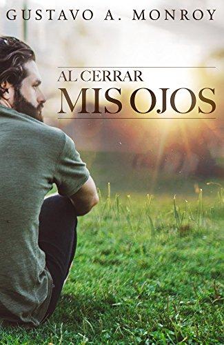 Al Cerrar Mis Ojos: Un cuento de ciencia ficción en el que serás complice. por Gustavo A. Monroy