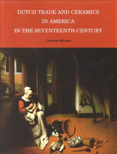 dutch-trade-and-ceramics-in-america-in-the-seventeenth-century-albany-institute-of-history-and-art