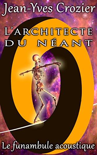 L'architecte du néant: Le funambule acoustique (French Edition)