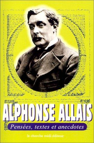 Alphonse Allais : Pensées, textes et anecdotes par Alphonse Allais