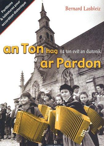 An ton hag ar pardon : Partitions et tablatures pour solos, duos, trios d'accordéons diatoniques