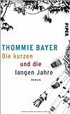 Die kurzen und die langen Jahre: Roman von Thommie Bayer