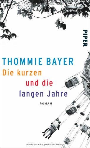 Buchseite und Rezensionen zu 'Die kurzen und die langen Jahre: Roman' von Thommie Bayer