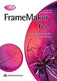 FrameMaker 6+7. In der Praxis anwenden und beherrschen.