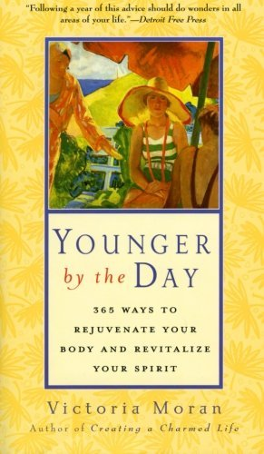 Younger by the Day: 365 Ways to Rejuvenate Your Body and Revitalize Your Spirit by Victoria Moran (2005-09-06)