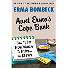 Aunt Erma's Cope Book: How To Get From Monday To Friday . . . In 12 Days (English Edition)