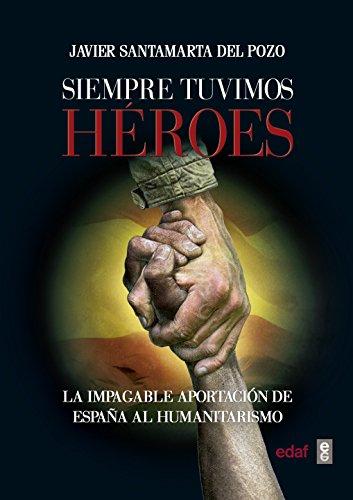Siempre tuvimos héroes. La impagable aportación de España al humanitarismo (Crónicas de la Historia) por Javier Santamarta Del Pozo