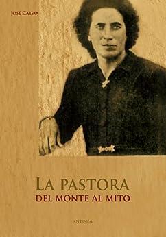 La Pastora, del monte al mito de [Calvo, José]