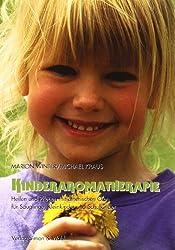 Kinderaromatherapie: Heilen und pflegen mit ätherischen Ölen - für Säuglinge, Kleinkinder und Schulkinder
