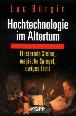 Hochtechnologie im Altertum. Flüsternde Steine, magische Spiegel, ewiges Licht