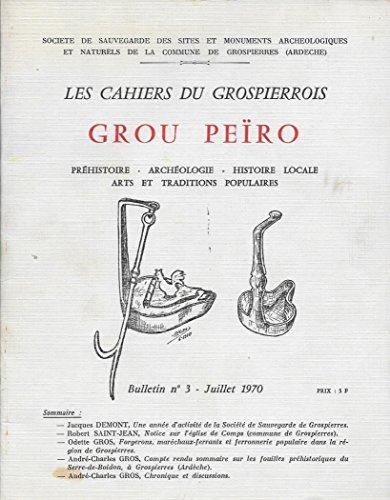 Les cahiers du grospierrois grou peïro. préhistoire-archéologie-histoire locale-arts et traditions populaires. bulletin n° 3.
