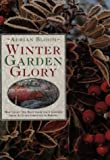 Winter Garden Glory: How to Get the Best from Your Garden from Autumn Through to Spring