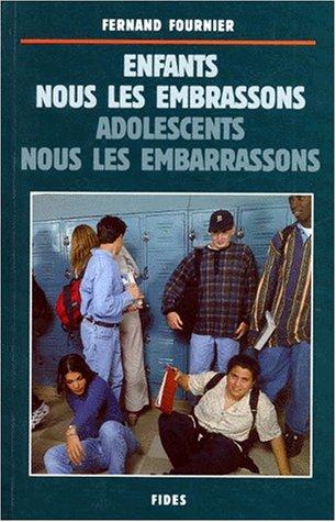 ENFANTS NOUS LES EMBRASSONS, ADOLESCENTS NOUS LES EMBARRASSONS... Mieux comprendre les relations entre les jeunes et les adultes