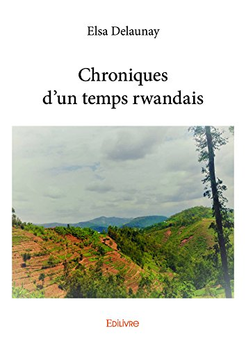 Descargar Libro Chroniques d'un temps rwandais de Elsa Delaunay