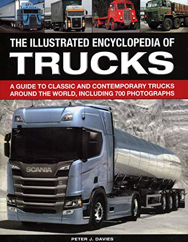The Illustrated Encyclopedia of Trucks: A guide to classic and contemporary trucks around the world, including 700 photographs por Peter Davies