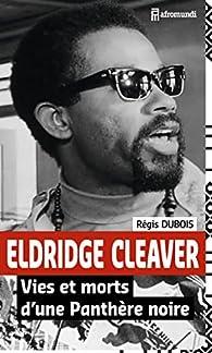 Eldridge Cleaver : Vies et morts d'une Panthère noire par Régis Dubois