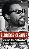 Eldridge Cleaver vies et morts d'une panthere noire par Dubois