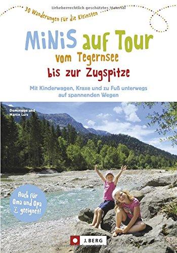 Preisvergleich Produktbild Kinderwagen Wanderungen: Minis auf Tour vom Tegernsee bis zur Zugspitze. 30 Wanderungen für die Kleinsten. Wanderausflüge mit Kindern zwischen Tegernsee und Zugspitze.