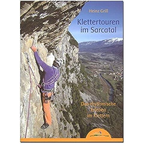 Klettertouren im Sarcatal. Das rhythmische Erleben im Klettern - Autori Roccia