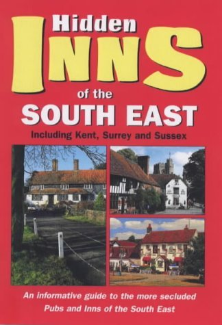 The Hidden Inns of the South East: Including Kent, Surrey and Sussex (Hidden inns guides) by Barbara Vesey (Illustrated, 9 Aug 2000) Paperback